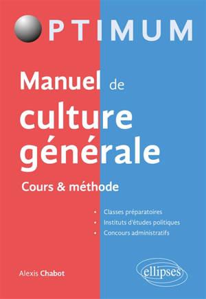 Manuel de culture générale : cours & méthode : classes préparatoires, instituts d'études politiques, concours administratifs