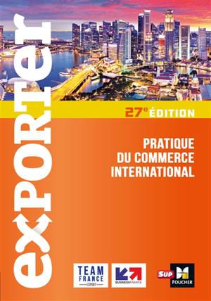 Exporter : pratique du commerce international