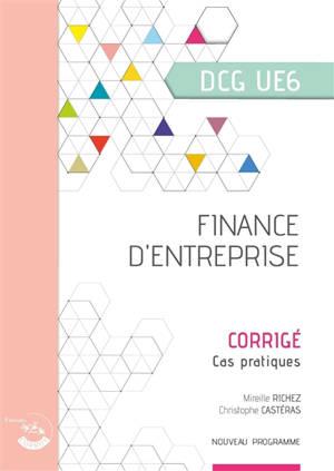 Finance d'entreprise, DCG UE6 : cas pratiques, corrigé : nouveau programme