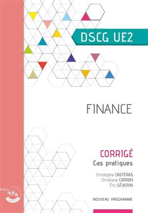 Finance, DSCG UE2 : cas pratiques, corrigé : nouveau programme