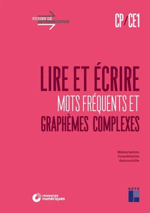 Lire et écrire CP, CE1 : mots fréquents et graphèmes complexes : mémorisation, consolidation, autocontrôle
