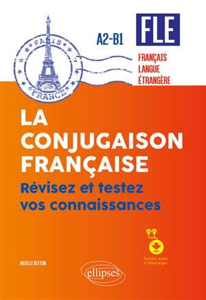 FLE A2-B1 : la conjugaison française : révisez et testez vos connaissances