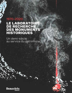 Le Laboratoire de recherche des monuments historiques, 1970-2020 : un demi-siècle au service du patrimoine
