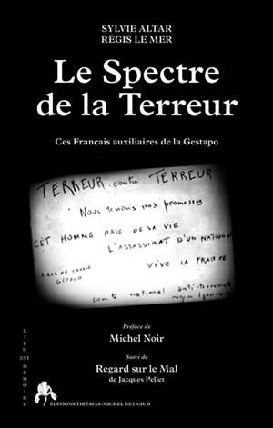Le spectre de la terreur : ces Français auxiliaires de la Gestapo. Suivi de Regard sur le mal