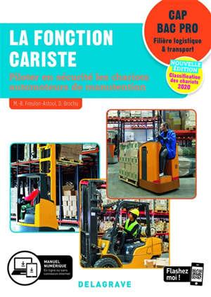 La fonction cariste CAP,  bac pro filière logistique & transport : piloter en sécurité les chariots automoteurs de manutention