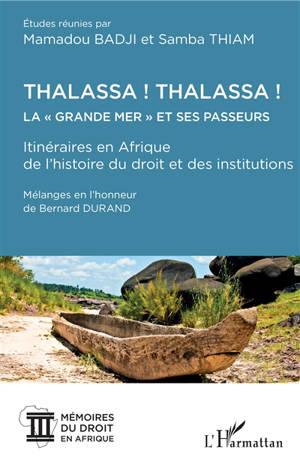 Thalassa ! Thalassa ! : la grande mer et ses passeurs, itinéraires en Afrique de l'histoire du droit et des institutions : mélanges en l'honneur de Bernard Durand