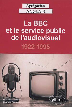 La BBC et le service public de l'audiovisuel : 1922-1995 : agrégation anglais 2021