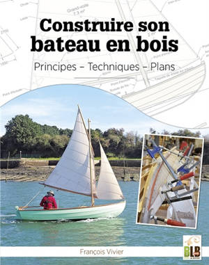 Construire son bateau en bois : principes, techniques, plans