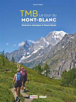 TMB, le tour du Mont-Blanc : itinéraire classique et haute route