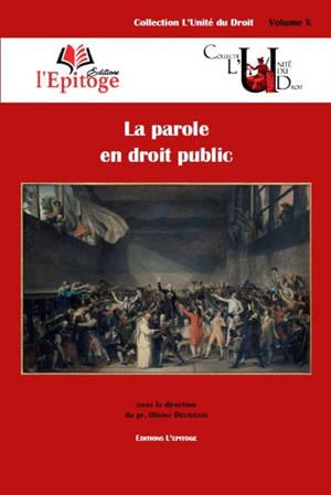 La parole en droit public : contributions réunies à l'occasion du colloque des 24 & 25 octobre 2013 à l'université Rennes 1