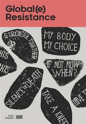 Global(e) resistance : exposition, Paris, Centre national d'art et de culture Georges Pompidou, du 24 juin au 26 octobre 2020