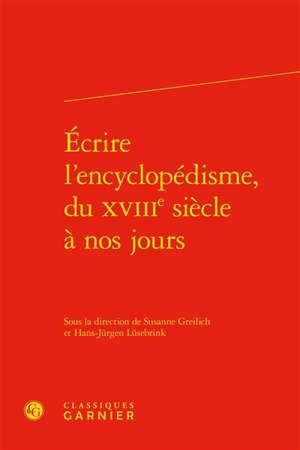 Ecrire l'encyclopédisme, du XVIIIe siècle à nos jours