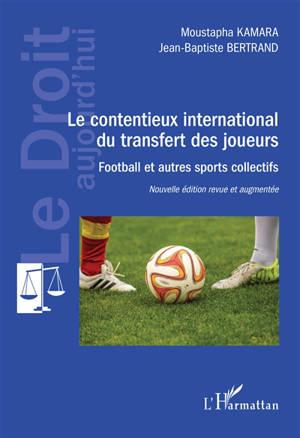 Le contentieux international du transfert des joueurs : football et autres sports collectifs