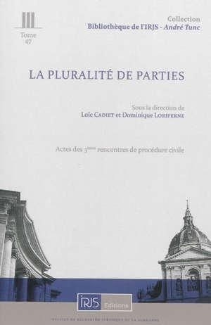 La pluralité de parties : actes des 3es Rencontres de procédure civile, Cour de cassation, 7 décembre 2012