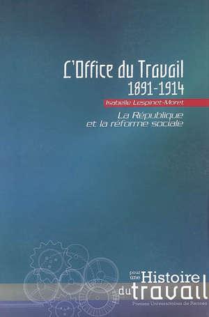 L'Office du travail, 1891-1914 : la République et la réforme sociale