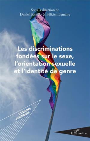 Les discriminations fondées sur le sexe, l'orientation sexuelle et l'identité de genre : actes du colloque organisé les 10-12 mai 2017 à la Faculté de droit, d'économie et de gestion de l'Université d'Angers dans le cadre du projet de recherche GeDi