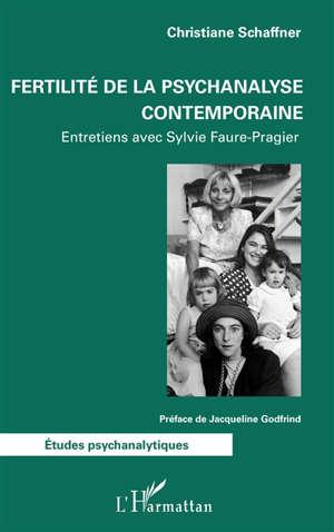 Fertilité de la psychanalyse contemporaine : entretiens avec Sylvie Faure-Pragier