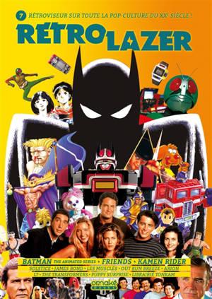 Rétro lazer : rétroviseur sur toute la pop-culture du XXe siècle !. n° 7, Batman the animated series, Friends, Kamen Rider...