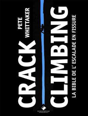 Crack climbing : la bible de l'escalade en fissure