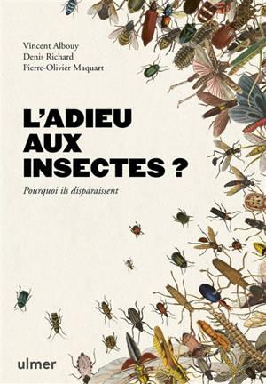 L'adieu aux insectes ? : pourquoi ils disparaissent
