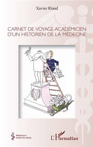Carnet de voyage académicien d'un historien de la médecine