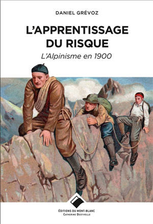 L'apprentissage du risque : l'alpinisme en 1900