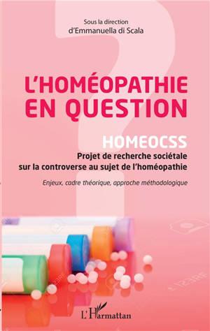 L'homéopathie en question : Homeocss, projet de recherche sociétale sur la controverse au sujet de l'homéopathie : enjeux, cadre théorique, approche méthodologique