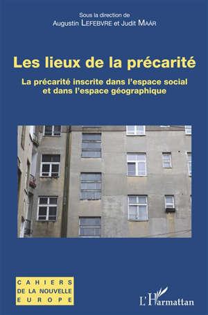 Les lieux de la précarité : la précarité inscrite dans l'espace social et dans l'espace géographique