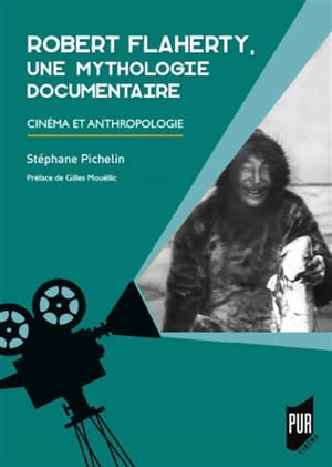 Robert Flaherty, une mythologie documentaire : cinéma et anthropologie