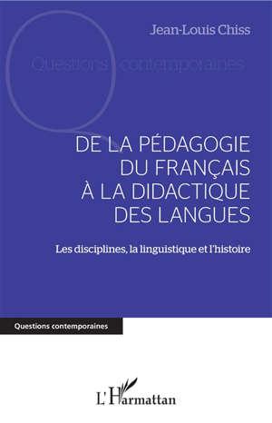 De la pédagogie du français à la didactique des langues : les disciplines, la linguistique et l'histoire