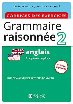 Grammaire raisonnée 2, anglais : enseignement supérieur : corrigés des exercices