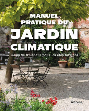 Manuel pratique du jardin climatique : oasis de fraîcheur pour les étés torrides
