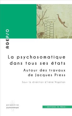 La psychosomatique dans tous ses états : autour des travaux de Jacques Press