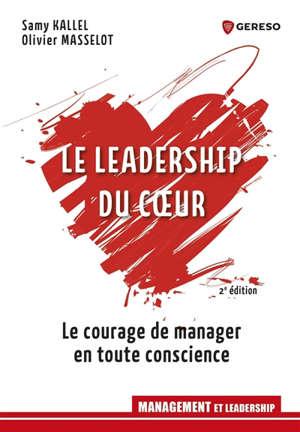 Le leadership du coeur : le courage de manager en toute conscience