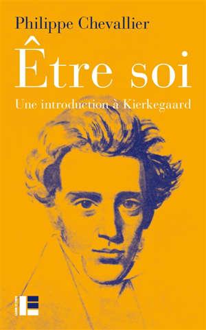 Etre soi : une introduction à Kierkegaard