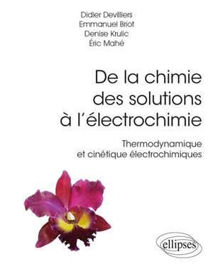 De la chimie des solutions à l'électrochimie : thermodynamique et cinétique électrochimiques