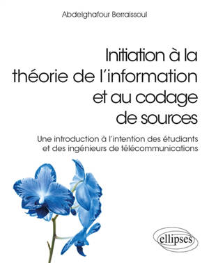 Initiation à la théorie de l'information et au codage de sources : une introduction à l'intention des étudiants et des ingénieurs de télécommunications