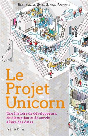 Le projet Unicorn : une histoire de développeurs, de disruption et de survie à l'ère des datas
