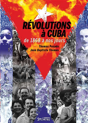 Révolutions à Cuba : de 1868 à nos jours : émancipation, transformation, restauration