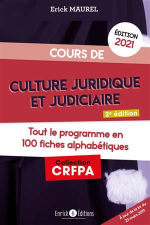 Cours de culture juridique et judiciaire 2021 : tout le programme en 100 fiches alphabétiques