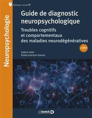 Guide de diagnostic neuropsychologique : troubles cognitifs et comportementaux des maladies neurodégénératives