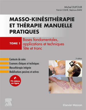 Masso-kinésithérapie et thérapie manuelle pratiques. Volume 1, Bases fondamentales, applications et techniques : tête et tronc