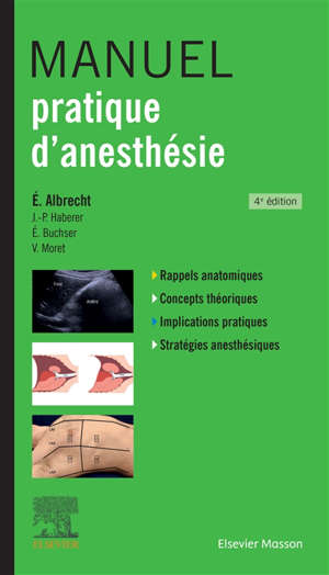 Manuel pratique d'anesthésie : rappels anatomiques, concepts théoriques, implications pratiques, stratégies anesthésiques