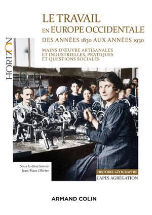 Le travail en Europe occidentale des années 1830 aux années 1930 : mains-d'œuvre artisanales et industrielles, pratiques et questions sociales : Capes, agrégation, histoire géographie