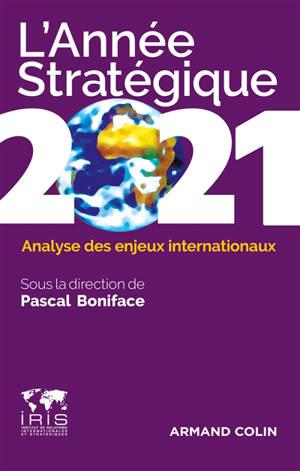 L'année stratégique 2021 : analyse des enjeux internationaux