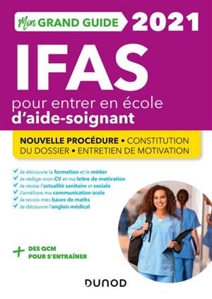 Mon grand guide IFAS 2021 pour entrer en école d'aide-soignant : épreuve orale, 50 % cours, 50 % entraînement : nouvelle procédure, constitution du dossier, entretien de motivation