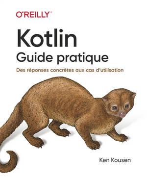 Kotlin : guide pratique : des réponses concrètes aux cas d'utilisation