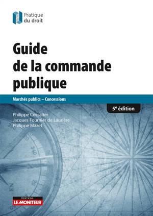 Le guide de la commande publique : marchés publics, concessions