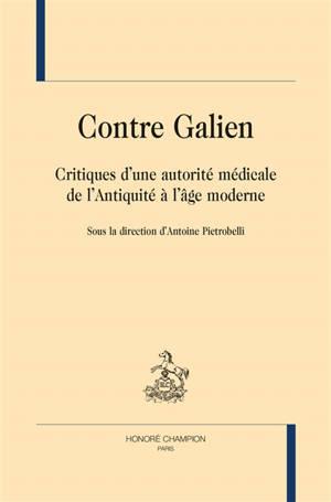 Contre Galien : critiques d'une autorité médicale de l'Antiquité à l'âge moderne