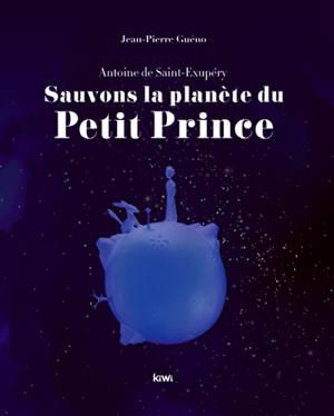 Sauvons la planète du Petit Prince : Antoine de Saint-Exupéry